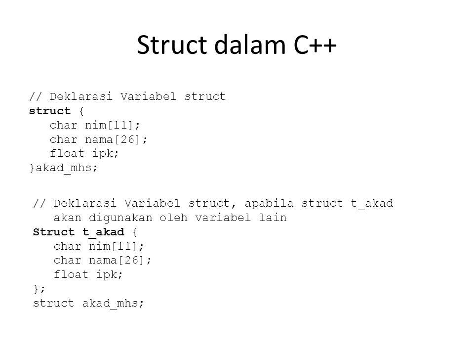 Struct dalam C++ // Deklarasi Variabel struct struct { char nim[11];